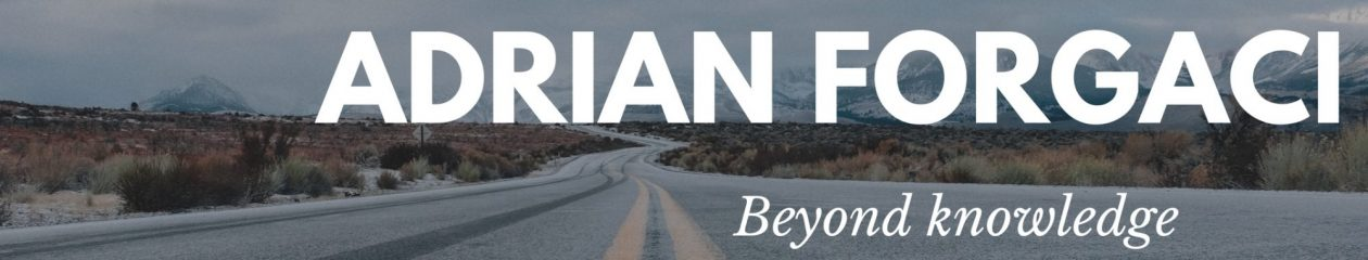 Beyond knowledge. – Adrian Forgaci